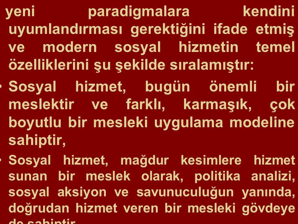 yeni paradigmalara kendini uyumlandırması gerektiğini ifade etmiş ve modern sosyal hizmetin temel özelliklerini şu şekilde sıralamıştır: