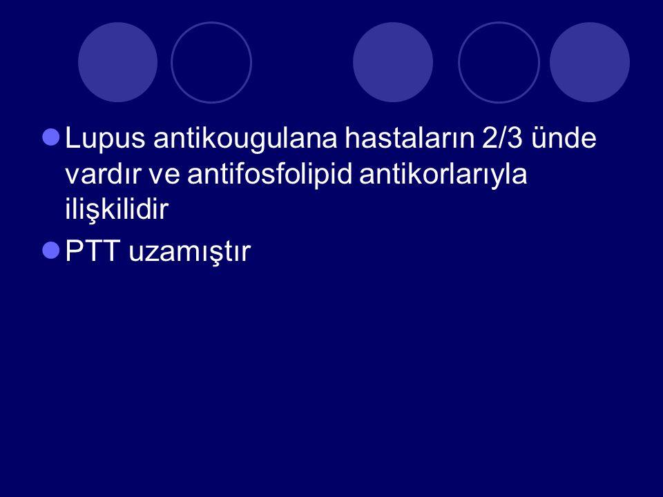 Lupus antikougulana hastaların 2/3 ünde vardır ve antifosfolipid antikorlarıyla ilişkilidir