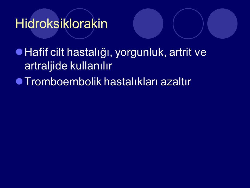 Hidroksiklorakin Hafif cilt hastalığı, yorgunluk, artrit ve artraljide kullanılır.