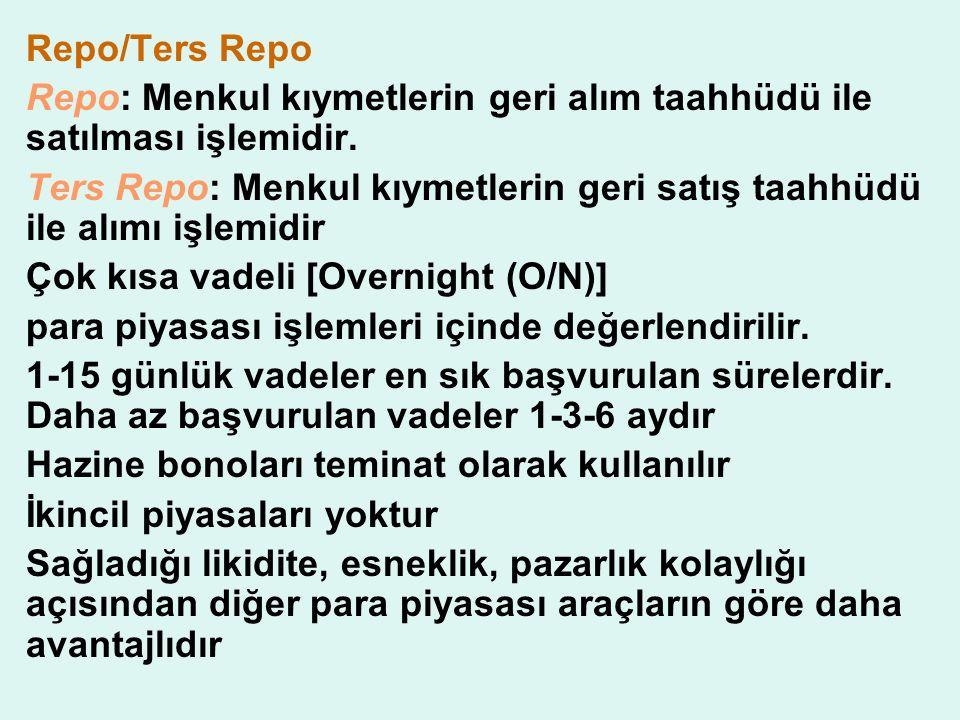 Repo/Ters Repo Repo: Menkul kıymetlerin geri alım taahhüdü ile satılması işlemidir.