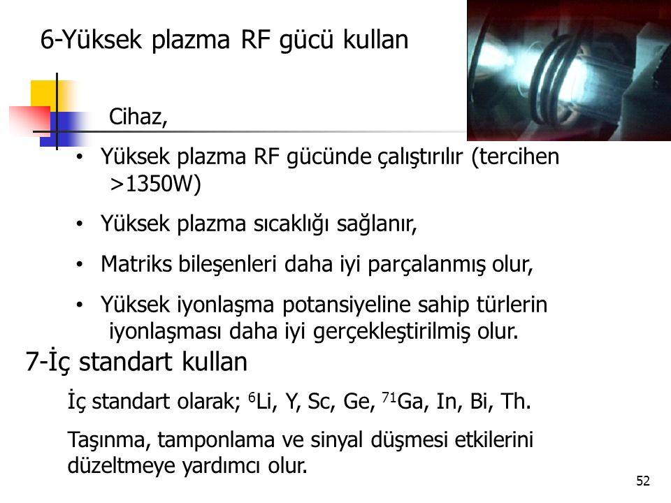 6-Yüksek plazma RF gücü kullan