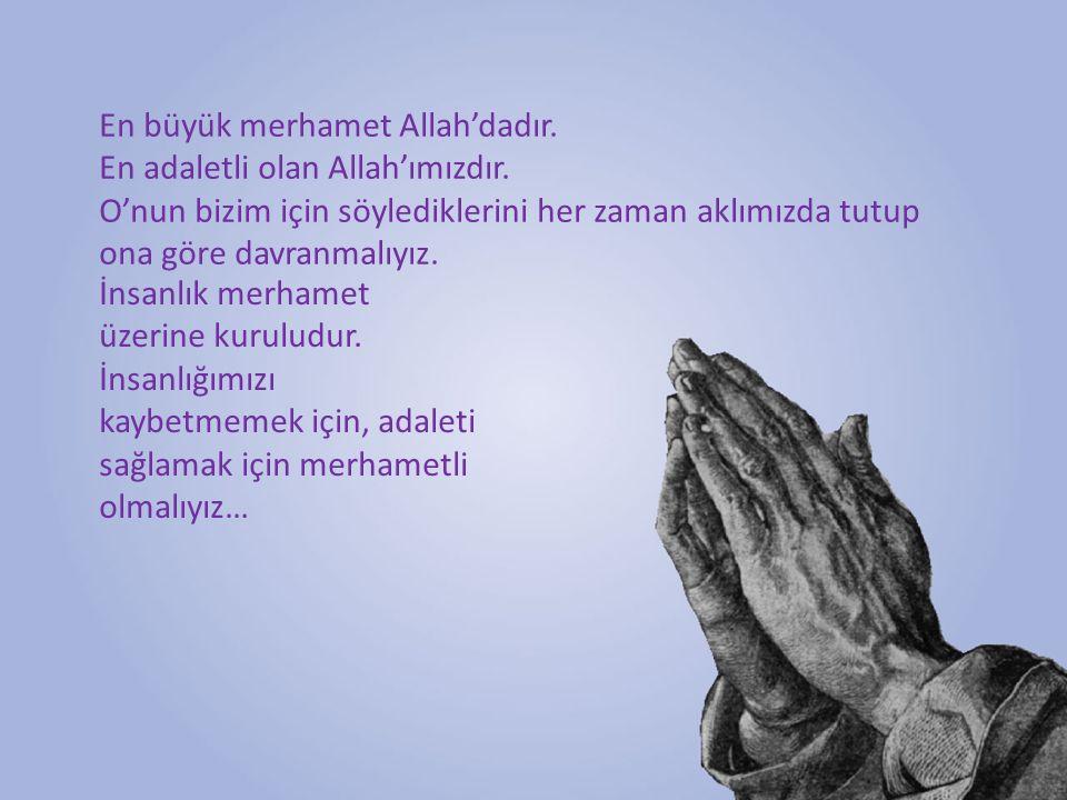 En büyük merhamet Allah'dadır.