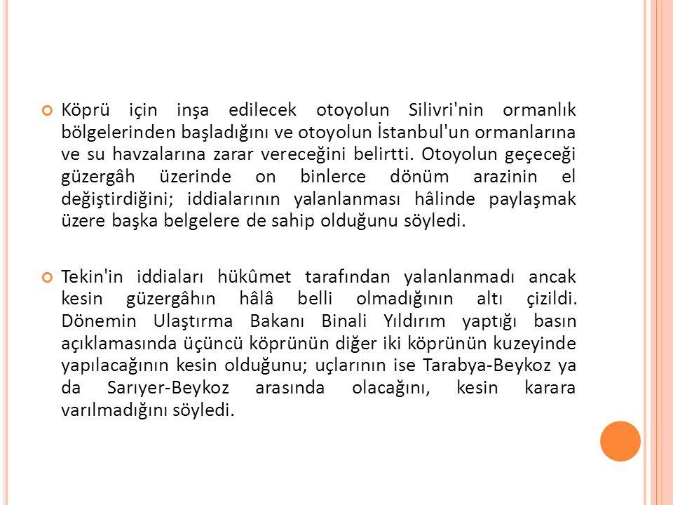 Köprü için inşa edilecek otoyolun Silivri nin ormanlık bölgelerinden başladığını ve otoyolun İstanbul un ormanlarına ve su havzalarına zarar vereceğini belirtti. Otoyolun geçeceği güzergâh üzerinde on binlerce dönüm arazinin el değiştirdiğini; iddialarının yalanlanması hâlinde paylaşmak üzere başka belgelere de sahip olduğunu söyledi.