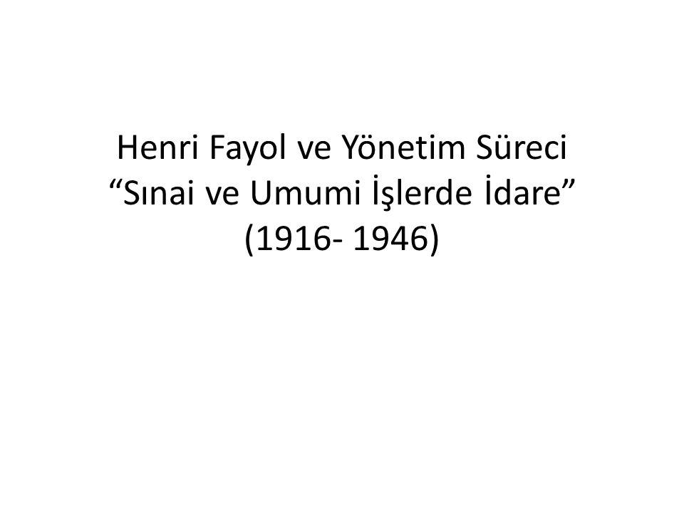 Henri Fayol ve Yönetim Süreci Sınai ve Umumi İşlerde İdare (1916- 1946)