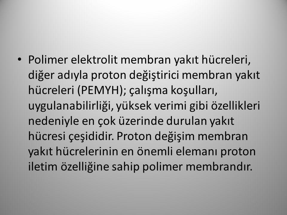 Polimer elektrolit membran yakıt hücreleri, diğer adıyla proton değiştirici membran yakıt hücreleri (PEMYH); çalışma koşulları, uygulanabilirliği, yüksek verimi gibi özellikleri nedeniyle en çok üzerinde durulan yakıt hücresi çeşididir.