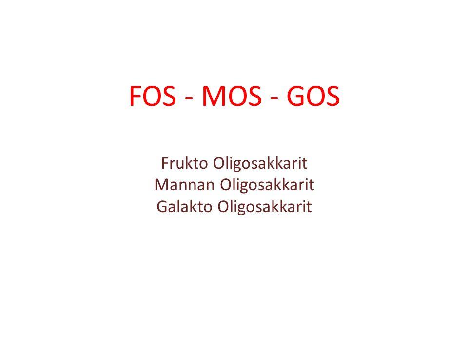 FOS - MOS - GOS Frukto Oligosakkarit Mannan Oligosakkarit Galakto Oligosakkarit