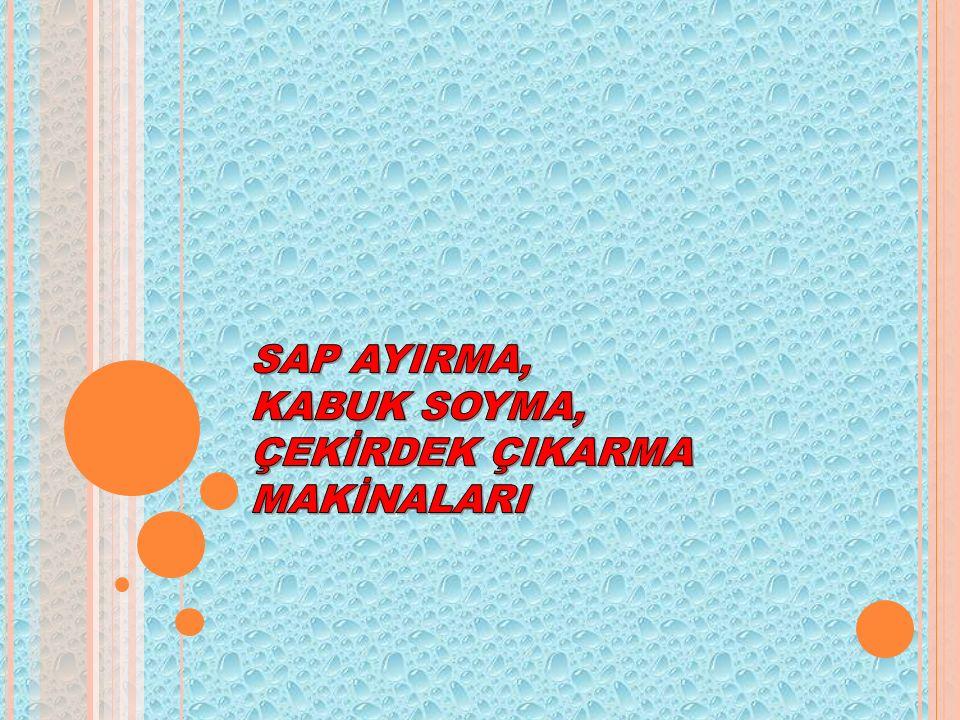 SAP AYIRMA, KABUK SOYMA, ÇEKİRDEK ÇIKARMA MAKİNALARI