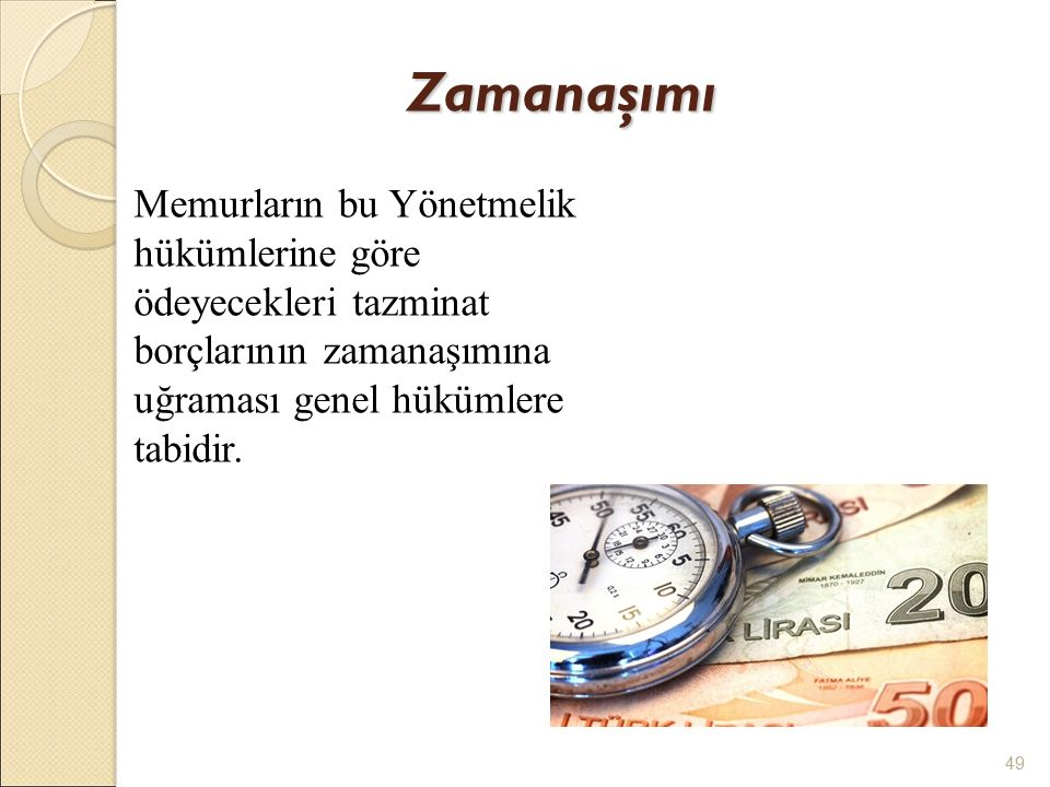 Zamanaşımı Memurların bu Yönetmelik hükümlerine göre ödeyecekleri tazminat borçlarının zamanaşımına uğraması genel hükümlere tabidir.