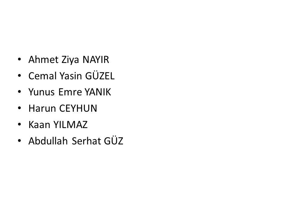 Ahmet Ziya NAYIR Cemal Yasin GÜZEL Yunus Emre YANIK Harun CEYHUN Kaan YILMAZ Abdullah Serhat GÜZ