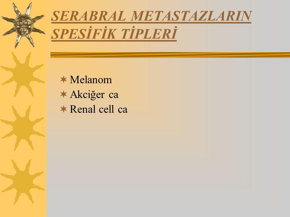 SERABRAL METASTAZLARIN SPESİFİK TİPLERİ