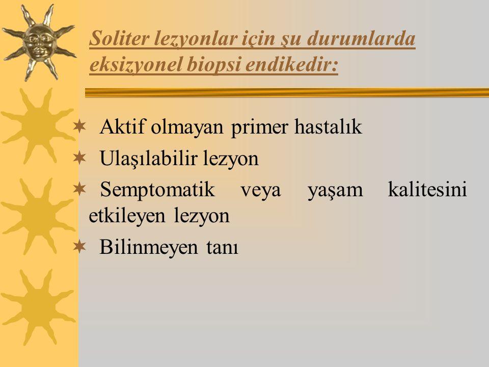 Soliter lezyonlar için şu durumlarda eksizyonel biopsi endikedir: