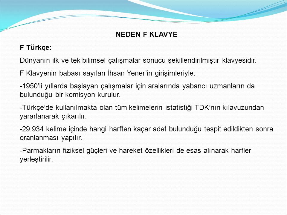 NEDEN F KLAVYE F Türkçe: Dünyanın ilk ve tek bilimsel çalışmalar sonucu şekillendirilmiştir klavyesidir.