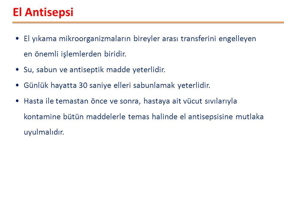 El Antisepsi El yıkama mikroorganizmaların bireyler arası transferini engelleyen en önemli işlemlerden biridir.