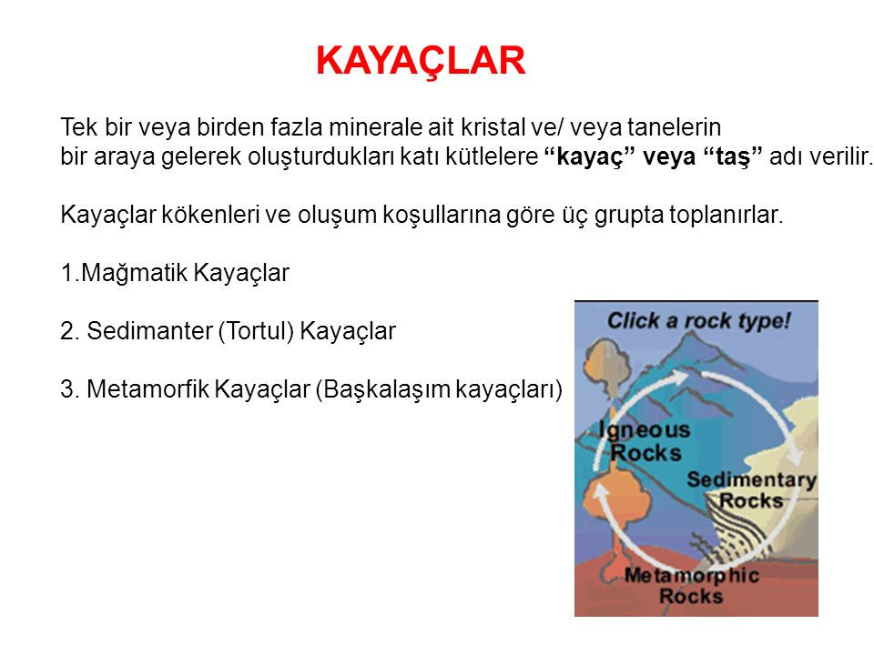 KAYAÇLAR Tek bir veya birden fazla minerale ait kristal ve/ veya tanelerin.