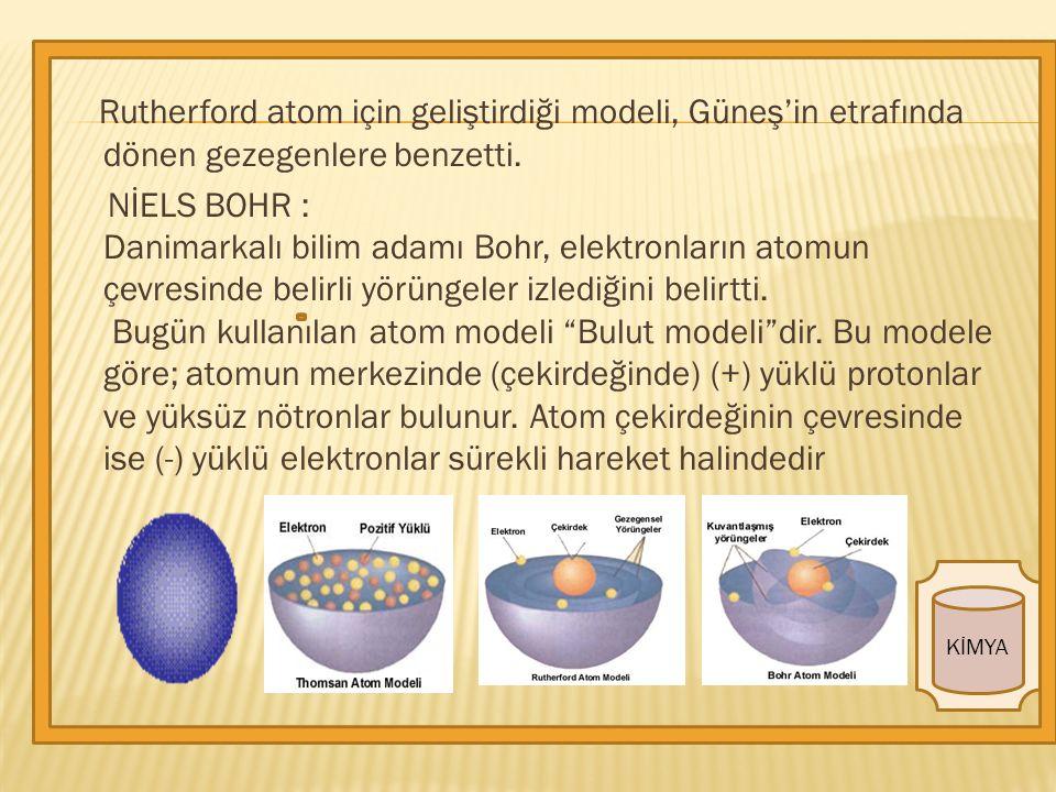 Rutherford atom için geliştirdiği modeli, Güneş'in etrafında dönen gezegenlere benzetti.