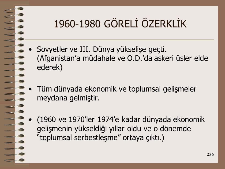 1960-1980 GÖRELİ ÖZERKLİK Sovyetler ve III. Dünya yükselişe geçti. (Afganistan'a müdahale ve O.D.'da askeri üsler elde ederek)