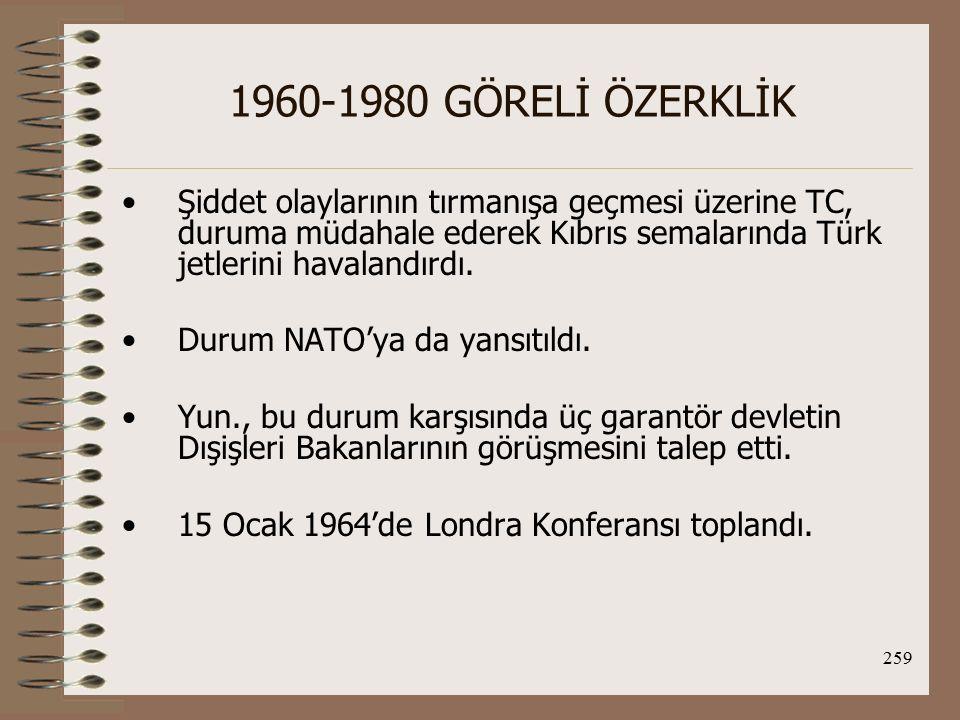 1960-1980 GÖRELİ ÖZERKLİK Şiddet olaylarının tırmanışa geçmesi üzerine TC, duruma müdahale ederek Kıbrıs semalarında Türk jetlerini havalandırdı.