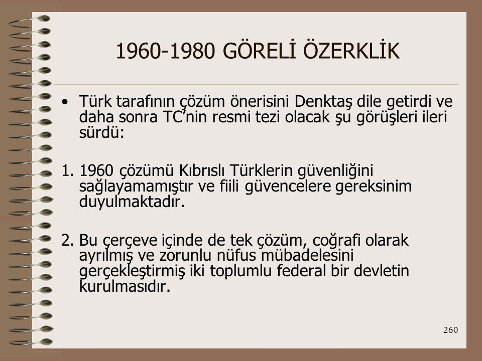 1960-1980 GÖRELİ ÖZERKLİK Türk tarafının çözüm önerisini Denktaş dile getirdi ve daha sonra TC'nin resmi tezi olacak şu görüşleri ileri sürdü: