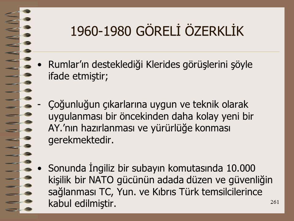 1960-1980 GÖRELİ ÖZERKLİK Rumlar'ın desteklediği Klerides görüşlerini şöyle ifade etmiştir;