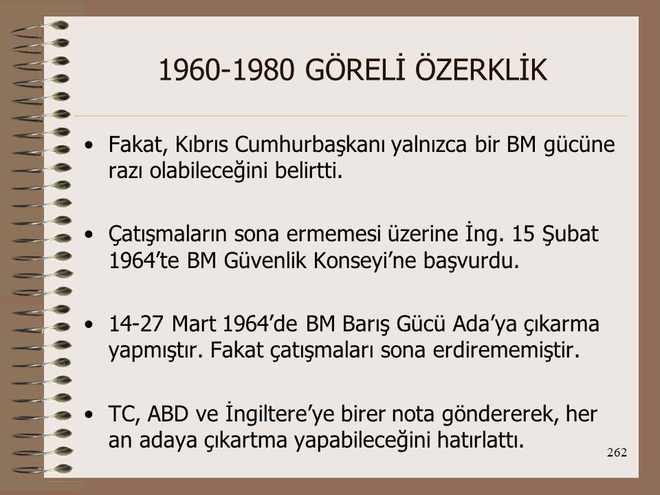 1960-1980 GÖRELİ ÖZERKLİK Fakat, Kıbrıs Cumhurbaşkanı yalnızca bir BM gücüne razı olabileceğini belirtti.