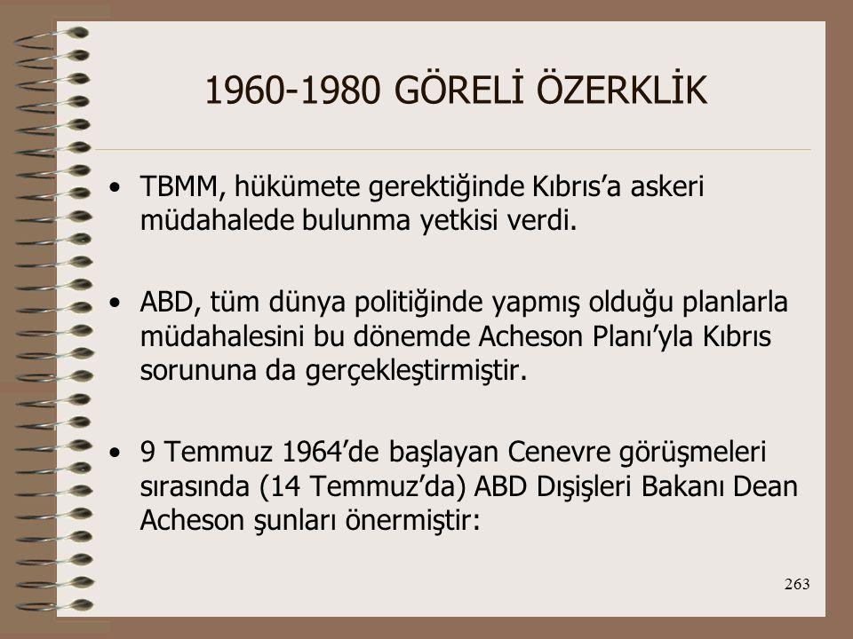 1960-1980 GÖRELİ ÖZERKLİK TBMM, hükümete gerektiğinde Kıbrıs'a askeri müdahalede bulunma yetkisi verdi.