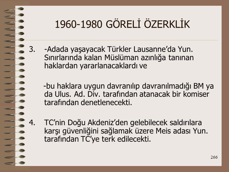 1960-1980 GÖRELİ ÖZERKLİK -Adada yaşayacak Türkler Lausanne'da Yun. Sınırlarında kalan Müslüman azınlığa tanınan haklardan yararlanacaklardı ve.