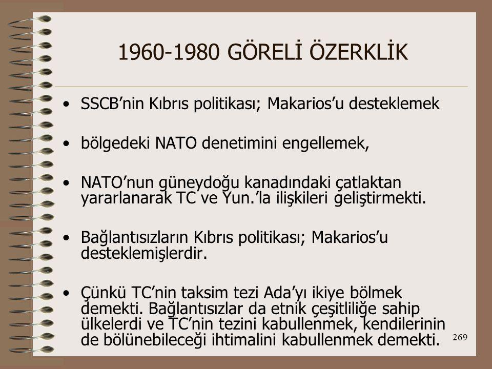 1960-1980 GÖRELİ ÖZERKLİK SSCB'nin Kıbrıs politikası; Makarios'u desteklemek. bölgedeki NATO denetimini engellemek,