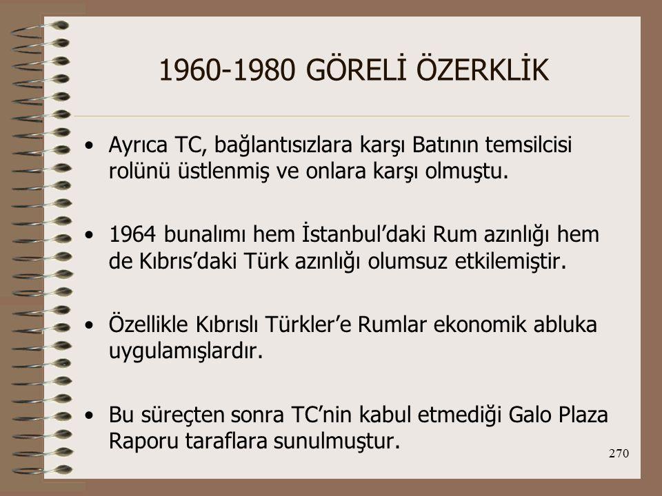 1960-1980 GÖRELİ ÖZERKLİK Ayrıca TC, bağlantısızlara karşı Batının temsilcisi rolünü üstlenmiş ve onlara karşı olmuştu.