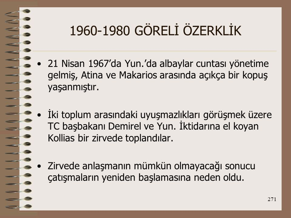 1960-1980 GÖRELİ ÖZERKLİK 21 Nisan 1967'da Yun.'da albaylar cuntası yönetime gelmiş, Atina ve Makarios arasında açıkça bir kopuş yaşanmıştır.