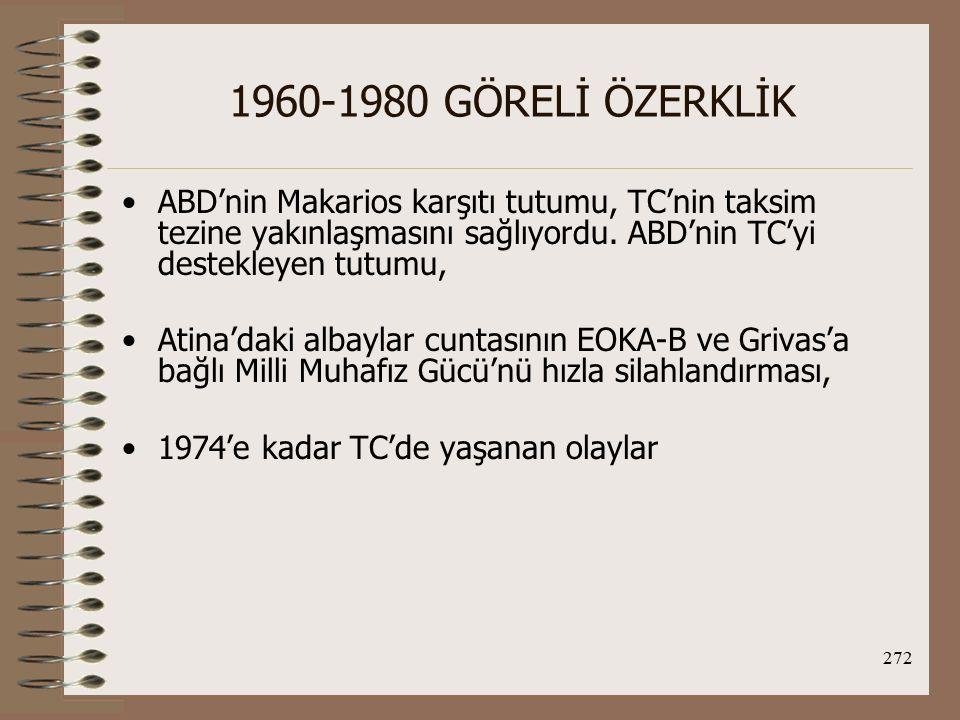 1960-1980 GÖRELİ ÖZERKLİK ABD'nin Makarios karşıtı tutumu, TC'nin taksim tezine yakınlaşmasını sağlıyordu. ABD'nin TC'yi destekleyen tutumu,