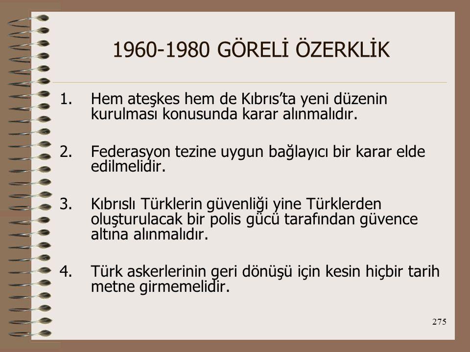 1960-1980 GÖRELİ ÖZERKLİK Hem ateşkes hem de Kıbrıs'ta yeni düzenin kurulması konusunda karar alınmalıdır.