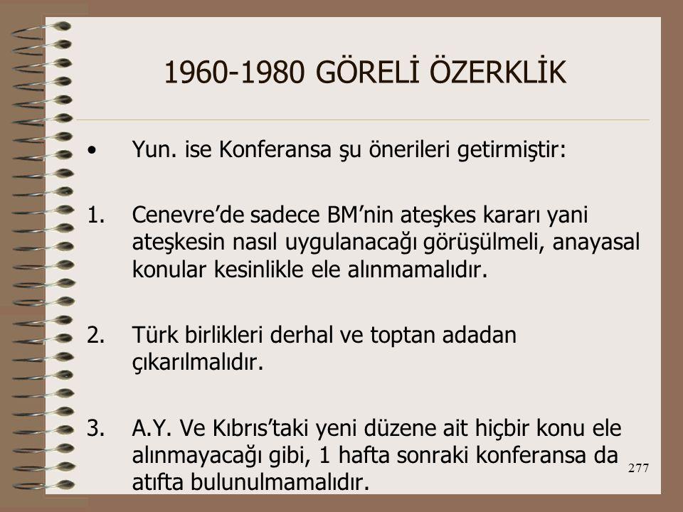 1960-1980 GÖRELİ ÖZERKLİK Yun. ise Konferansa şu önerileri getirmiştir:
