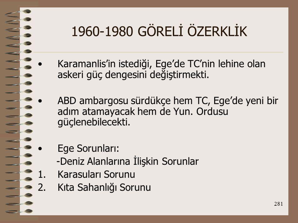 1960-1980 GÖRELİ ÖZERKLİK Karamanlis'in istediği, Ege'de TC'nin lehine olan askeri güç dengesini değiştirmekti.