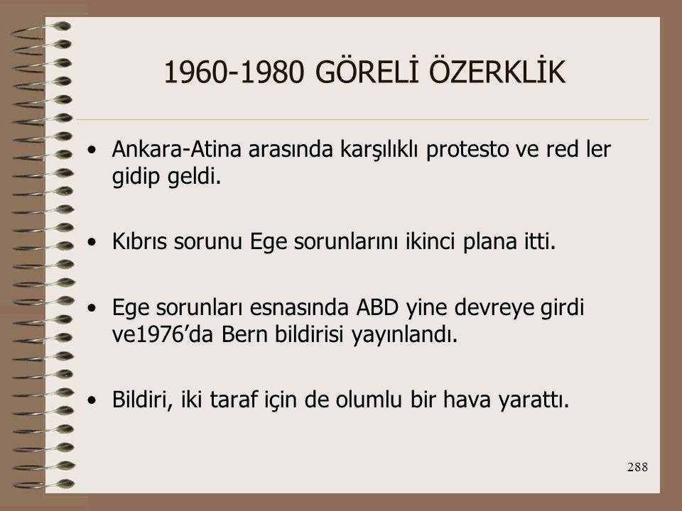 1960-1980 GÖRELİ ÖZERKLİK Ankara-Atina arasında karşılıklı protesto ve red ler gidip geldi. Kıbrıs sorunu Ege sorunlarını ikinci plana itti.