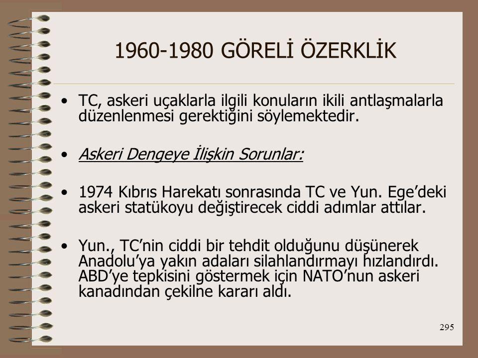 1960-1980 GÖRELİ ÖZERKLİK TC, askeri uçaklarla ilgili konuların ikili antlaşmalarla düzenlenmesi gerektiğini söylemektedir.