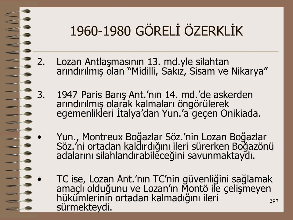 1960-1980 GÖRELİ ÖZERKLİK Lozan Antlaşmasının 13. md.yle silahtan arındırılmış olan Midilli, Sakız, Sisam ve Nikarya