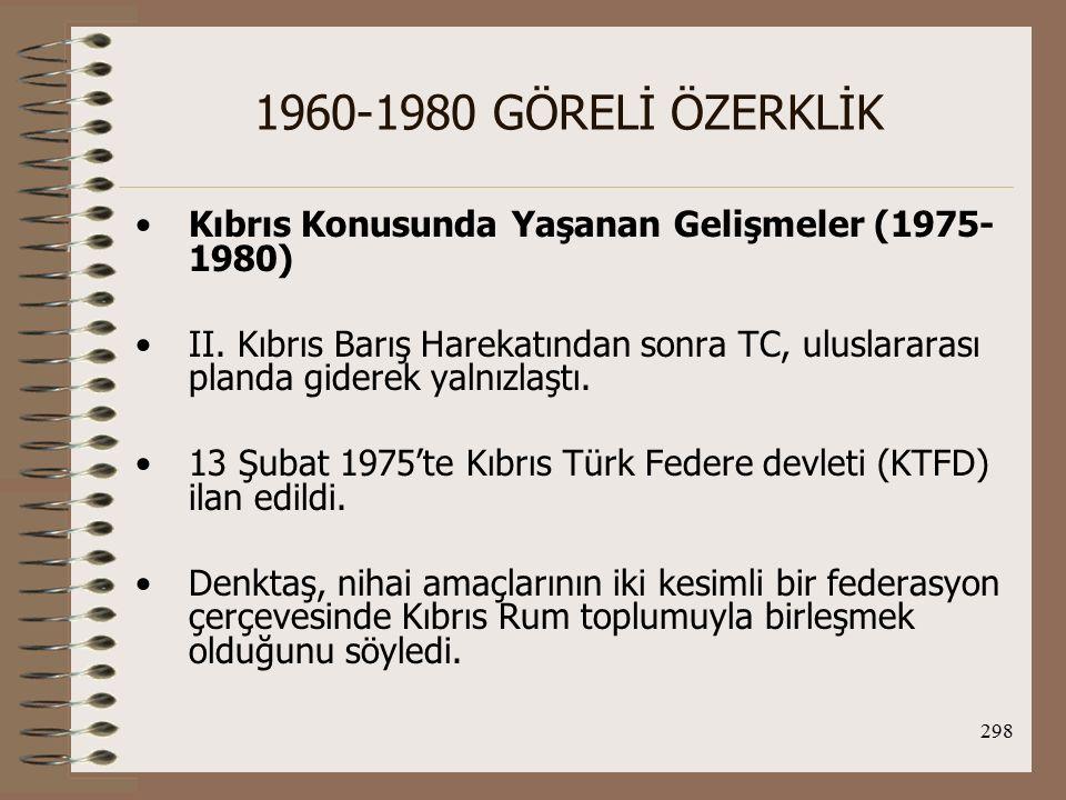 1960-1980 GÖRELİ ÖZERKLİK Kıbrıs Konusunda Yaşanan Gelişmeler (1975-1980)
