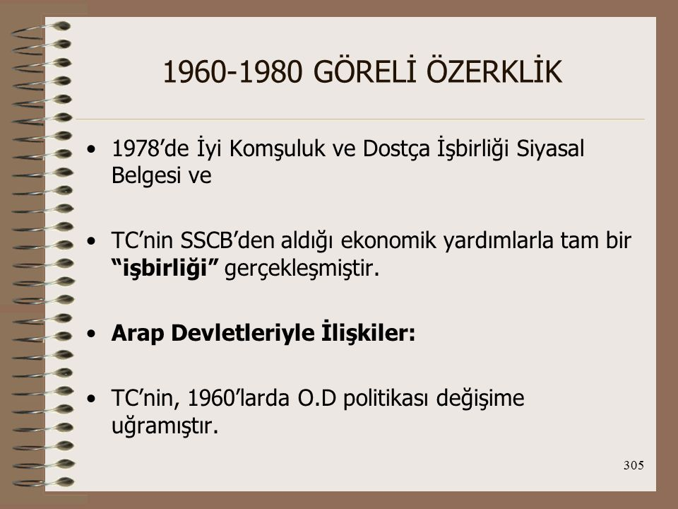 1960-1980 GÖRELİ ÖZERKLİK 1978'de İyi Komşuluk ve Dostça İşbirliği Siyasal Belgesi ve.