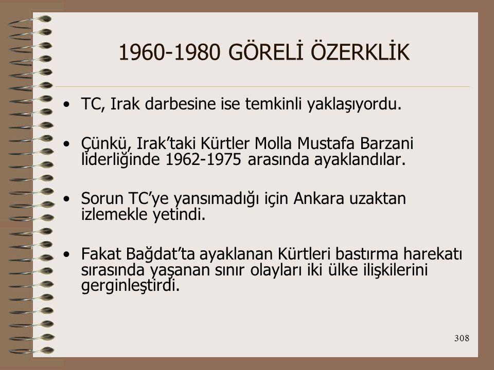1960-1980 GÖRELİ ÖZERKLİK TC, Irak darbesine ise temkinli yaklaşıyordu.