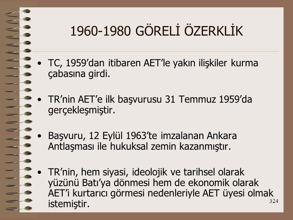 1960-1980 GÖRELİ ÖZERKLİK TC, 1959'dan itibaren AET'le yakın ilişkiler kurma çabasına girdi.