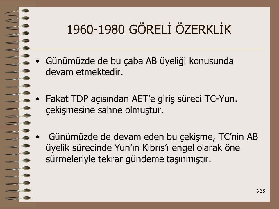 1960-1980 GÖRELİ ÖZERKLİK Günümüzde de bu çaba AB üyeliği konusunda devam etmektedir.