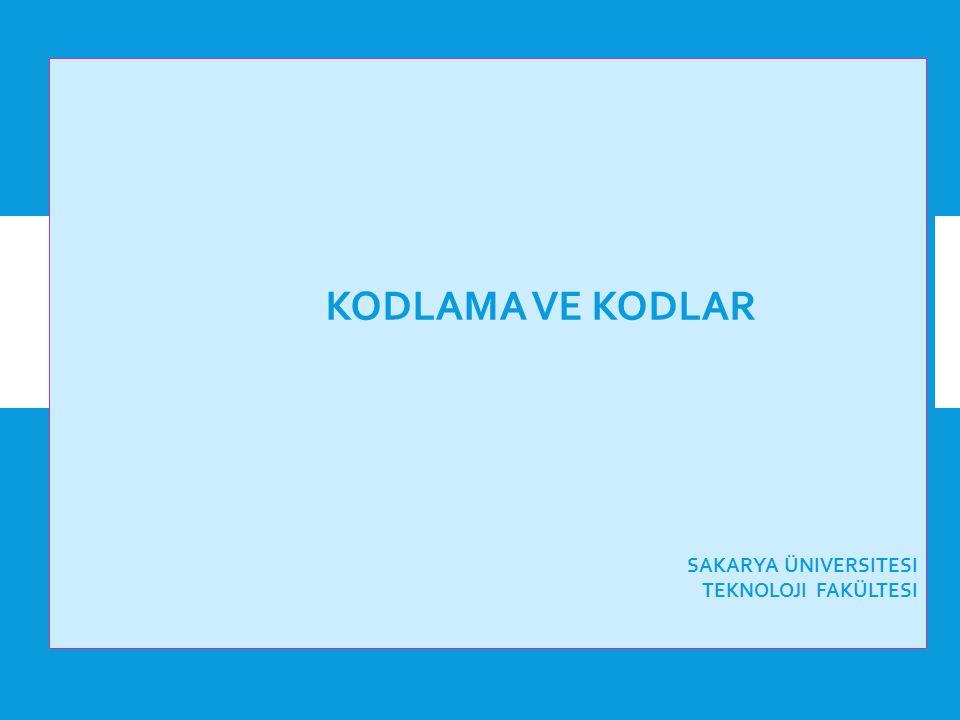 Kodlama ve Kodlar Sakarya Üniversitesi Teknoloji fakültesi