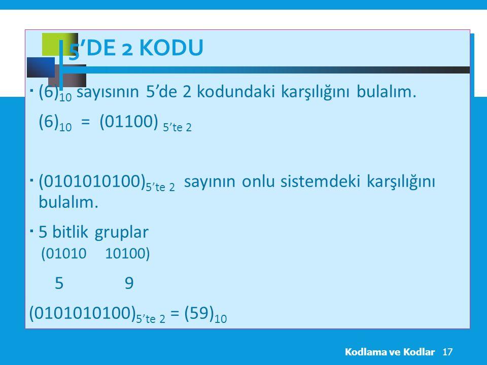5'de 2 Kodu (6)10 sayısının 5'de 2 kodundaki karşılığını bulalım.
