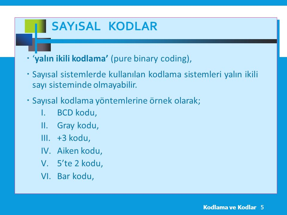 Sayısal Kodlar 'yalın ikili kodlama' (pure binary coding),