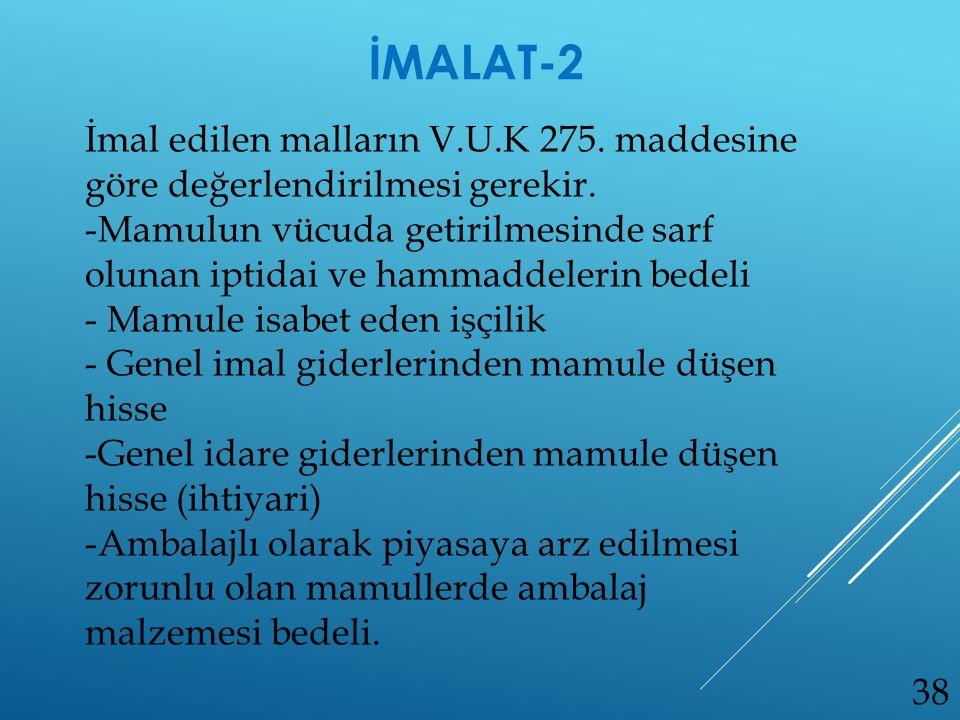 İMALAT-2 İmal edilen malların V.U.K 275. maddesine göre değerlendirilmesi gerekir.