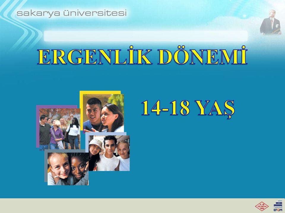ERGENLİK DÖNEMİ 14-18 YAŞ
