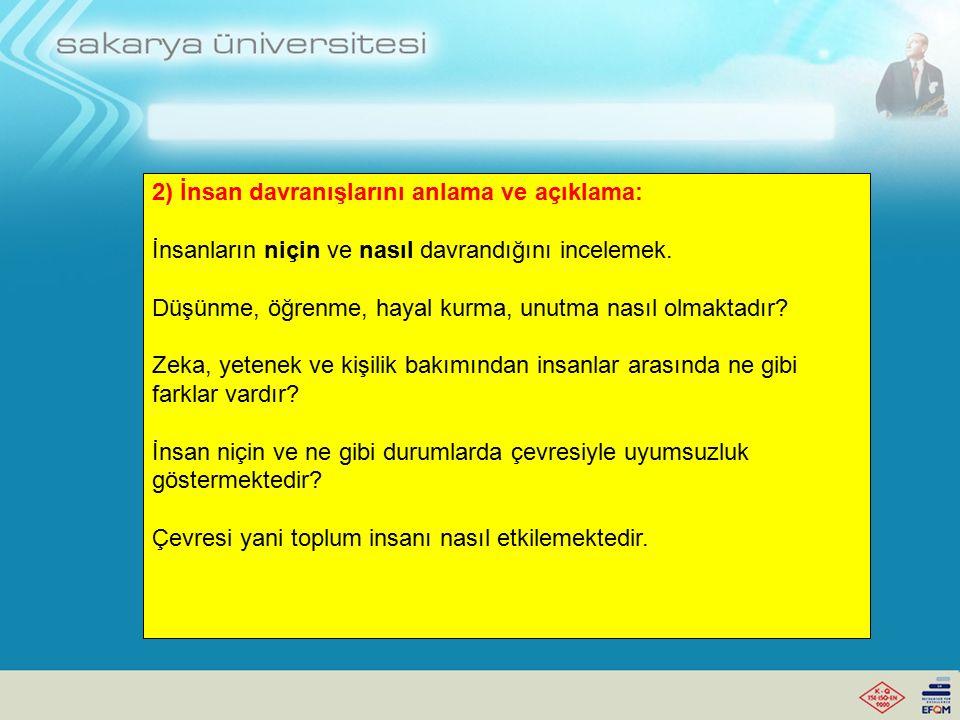 2) İnsan davranışlarını anlama ve açıklama: İnsanların niçin ve nasıl davrandığını incelemek.