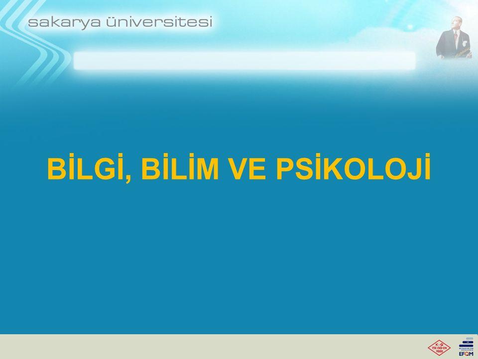 BİLGİ, BİLİM VE PSİKOLOJİ