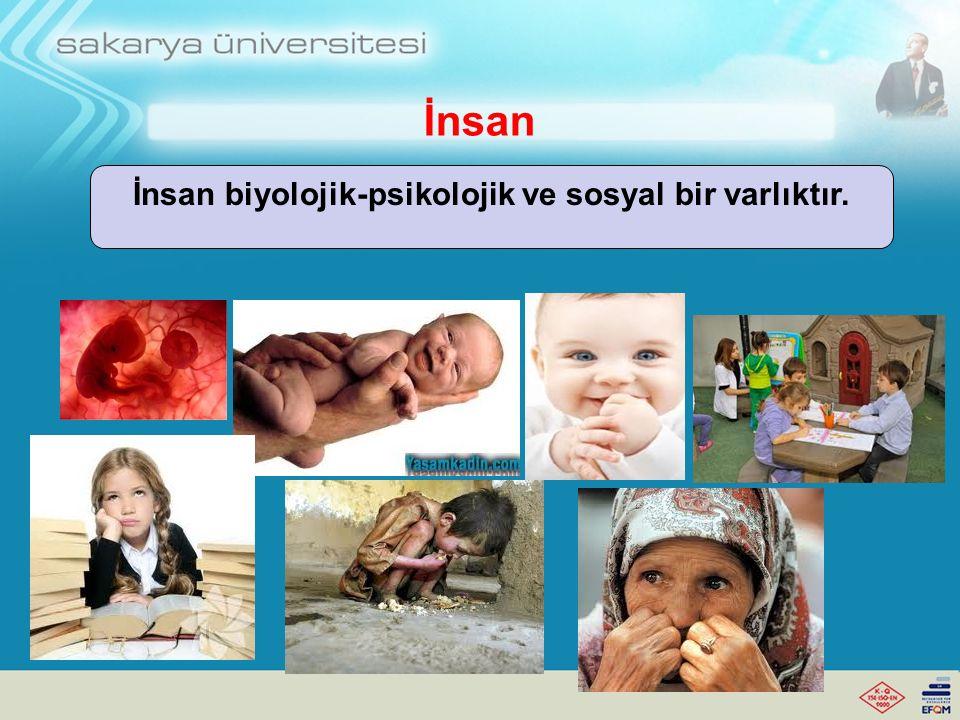 İnsan biyolojik-psikolojik ve sosyal bir varlıktır.