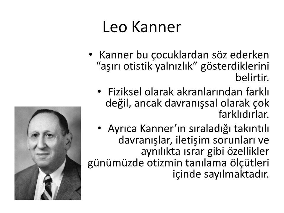 Leo Kanner Kanner bu çocuklardan söz ederken aşırı otistik yalnızlık gösterdiklerini belirtir.